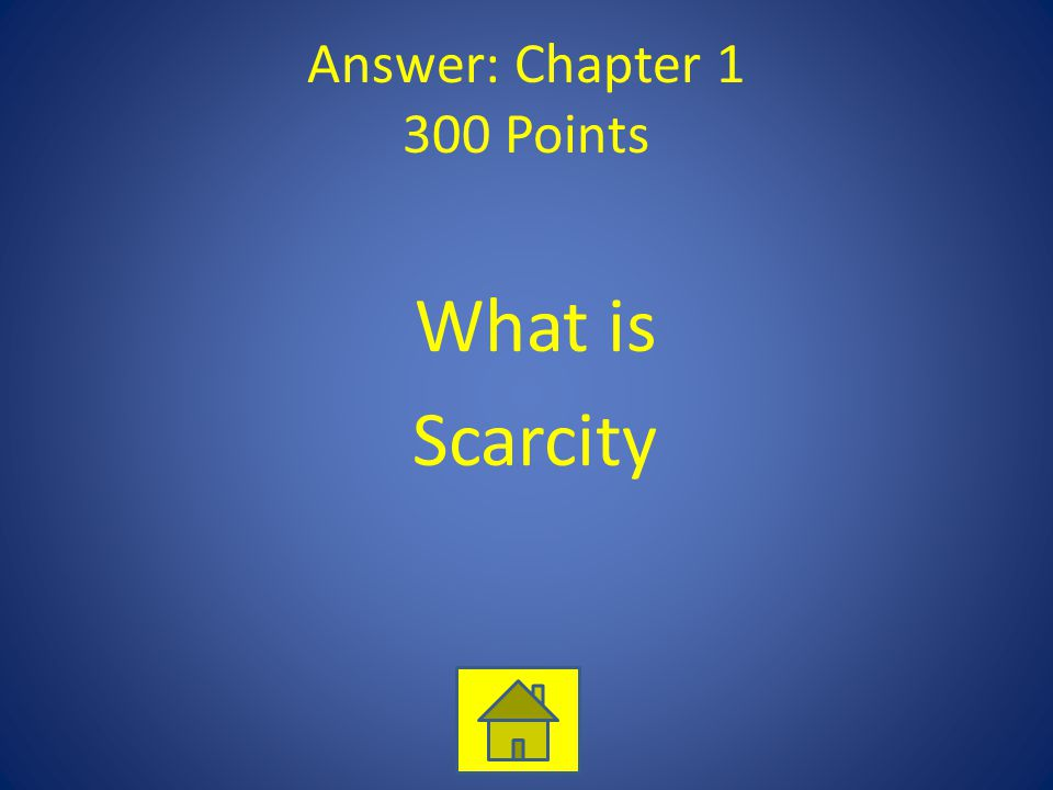 Answer: Chapter 1 300 Points What is Scarcity