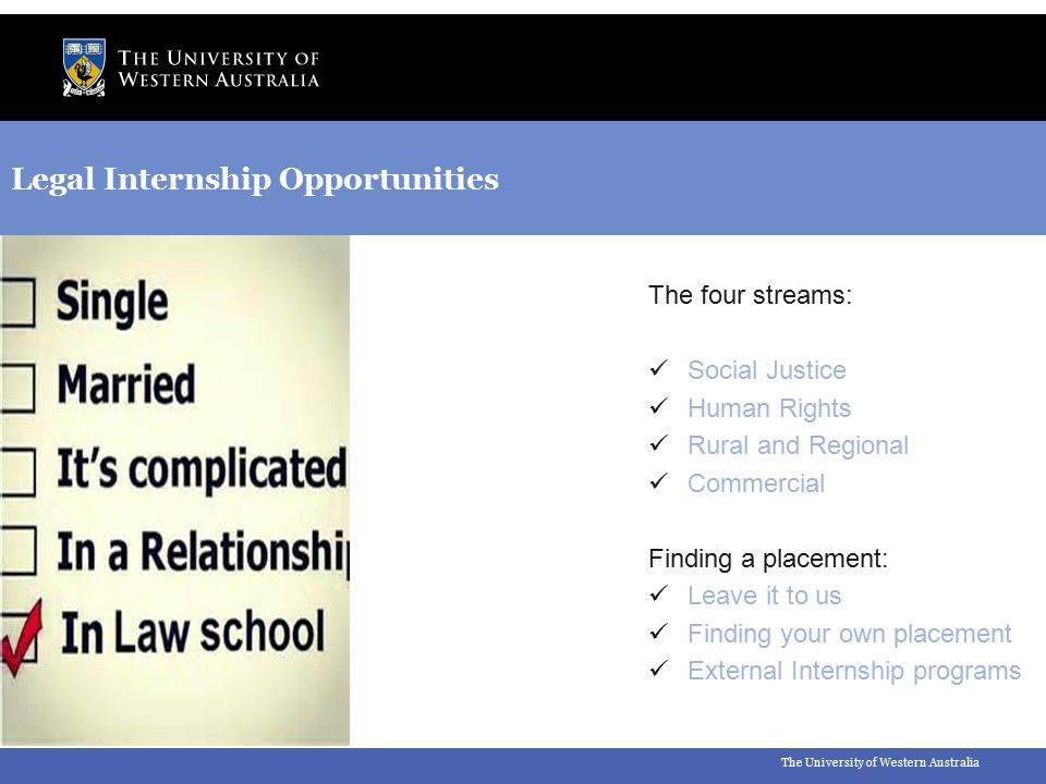 The University of Western Australia Legal Internship Opportunities The four streams: Social Justice Human Rights Rural and Regional Commercial Finding