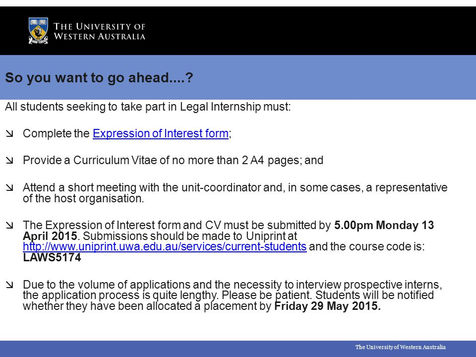 The University of Western Australia So you want to go ahead....? All students seeking to take part in Legal Internship must:  Complete the Expression