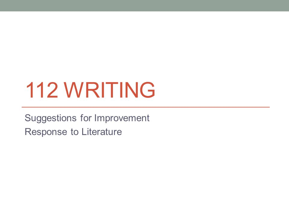 112 WRITING Suggestions for Improvement Response to Literature