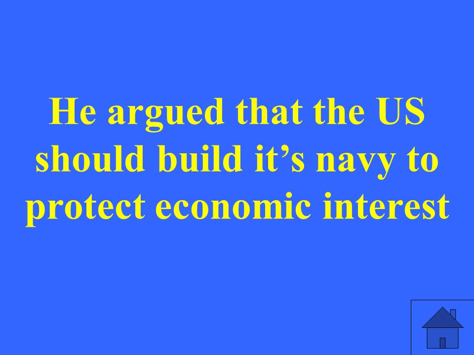 He argued that the US should build it's navy to protect economic interest