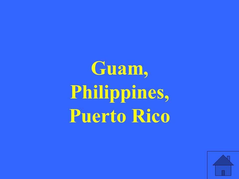 Guam, Philippines, Puerto Rico