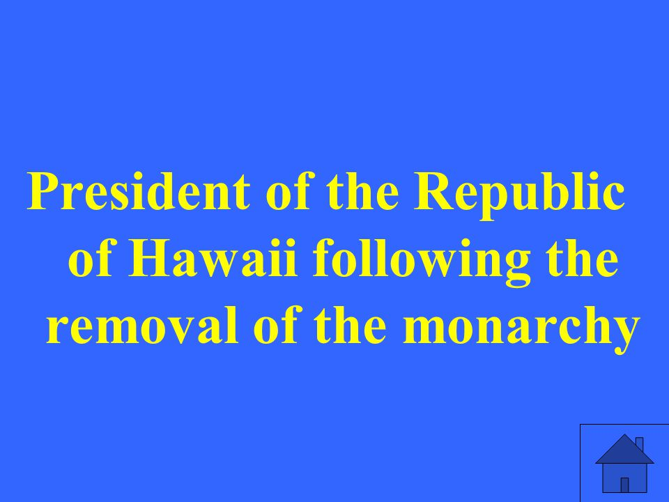 President of the Republic of Hawaii following the removal of the monarchy