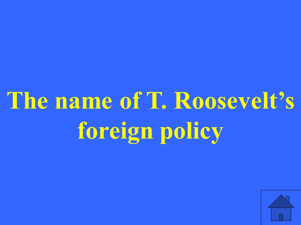 The name of T. Roosevelt's foreign policy