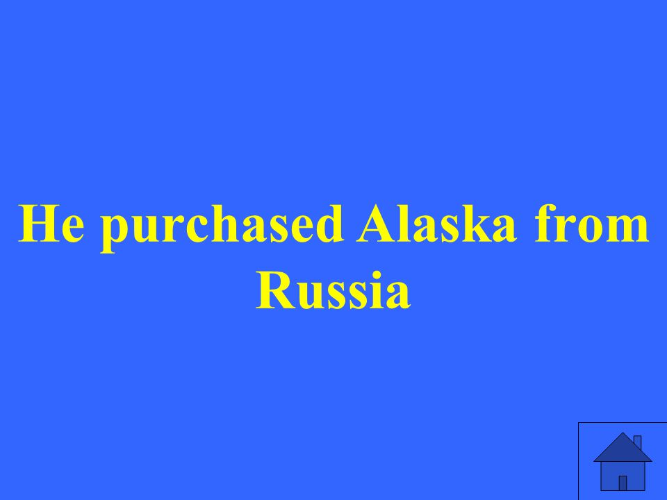 He purchased Alaska from Russia