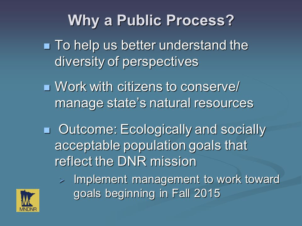 Why a Public Process? To help us better understand the diversity of perspectives To help us better understand the diversity of perspectives Work with