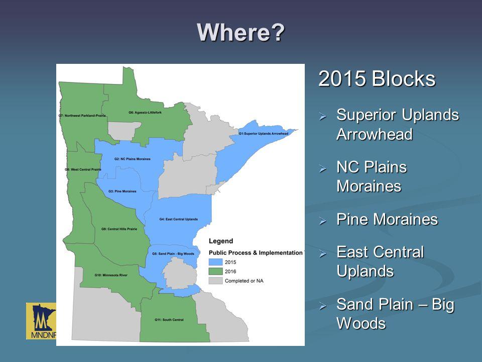 Where? 2015 Blocks  Superior Uplands Arrowhead  NC Plains Moraines  Pine Moraines  East Central Uplands  Sand Plain – Big Woods