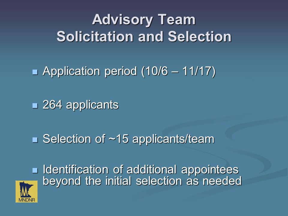 Advisory Team Solicitation and Selection Application period (10/6 – 11/17) Application period (10/6 – 11/17) 264 applicants 264 applicants Selection o