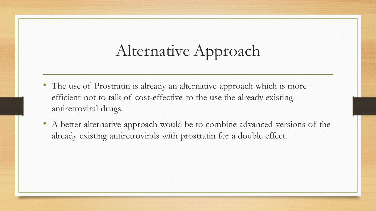 Alternative Approach The use of Prostratin is already an alternative approach which is more efficient not to talk of cost-effective to the use the alr