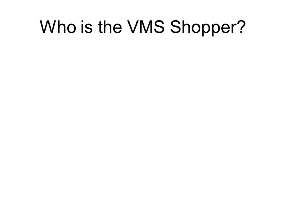 Who is the VMS Shopper?