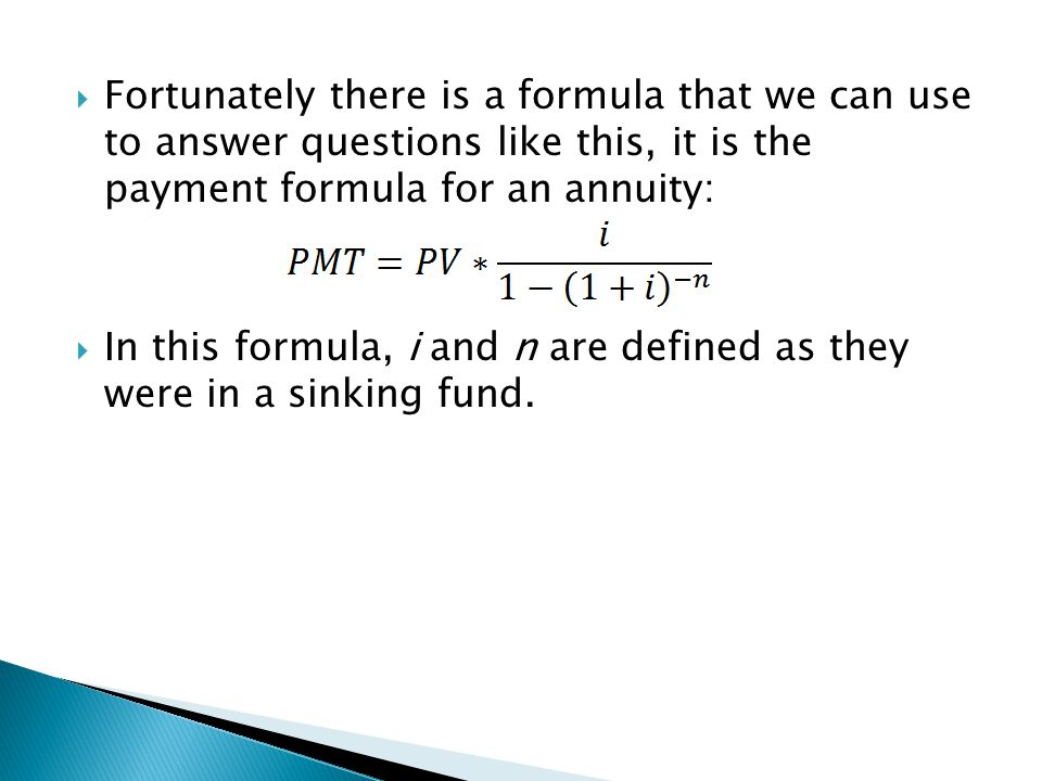  In this formula, i and n are defined as they were in a sinking fund.