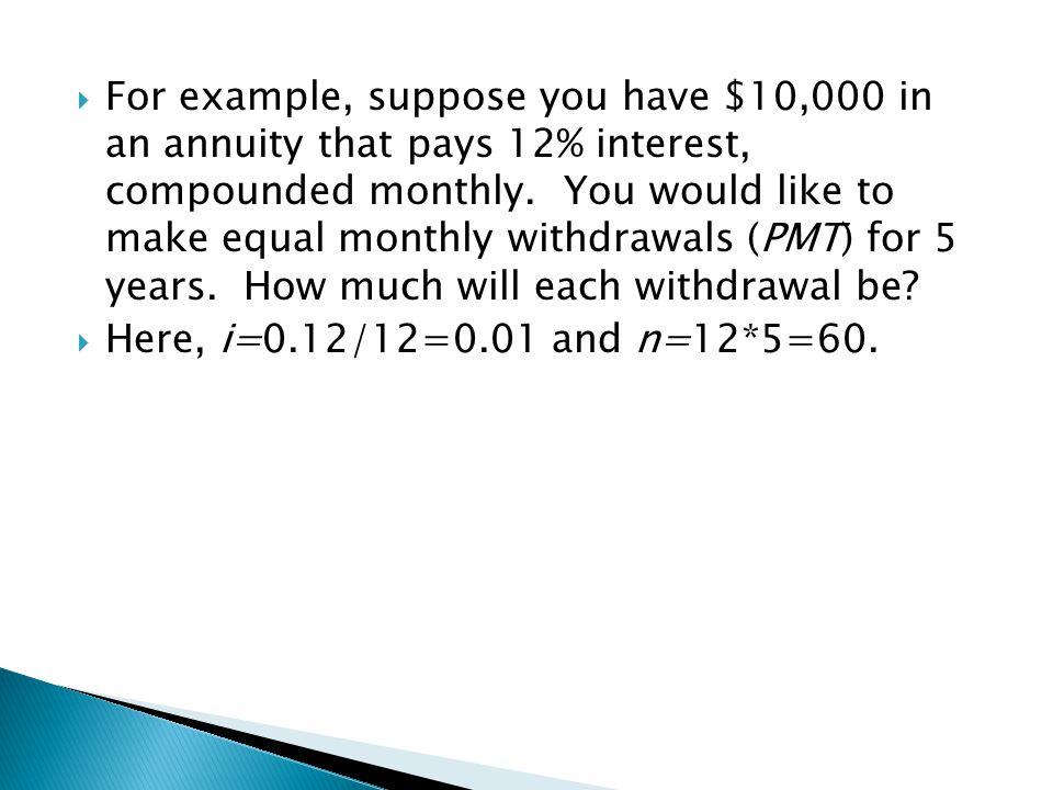  Here, i=0.12/12=0.01 and n=12*5=60.