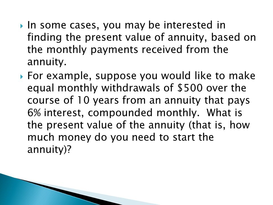  For example, suppose you would like to make equal monthly withdrawals of $500 over the course of 10 years from an annuity that pays 6% interest, com