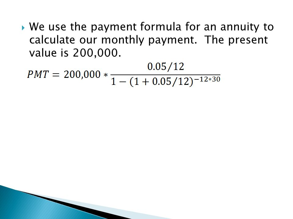  We use the payment formula for an annuity to calculate our monthly payment. The present value is 200,000.