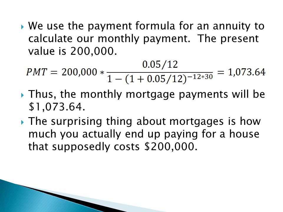  We use the payment formula for an annuity to calculate our monthly payment. The present value is 200,000.  Thus, the monthly mortgage payments will