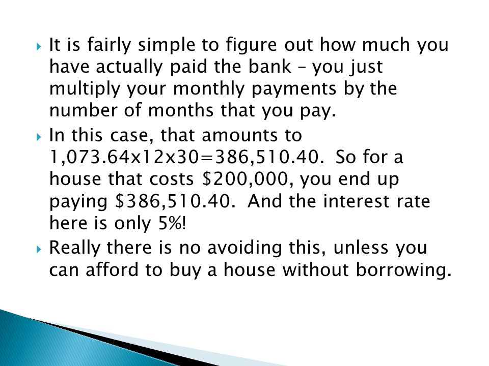  It is fairly simple to figure out how much you have actually paid the bank – you just multiply your monthly payments by the number of months that yo