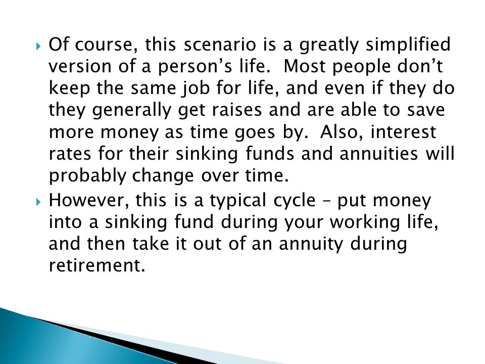  However, this is a typical cycle – put money into a sinking fund during your working life, and then take it out of an annuity during retirement.