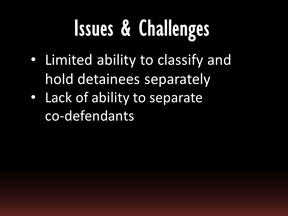 Lack of effective isolation for high risk detainees Hangings Escapes Officer assaults Lack of ability to lock down at lights out