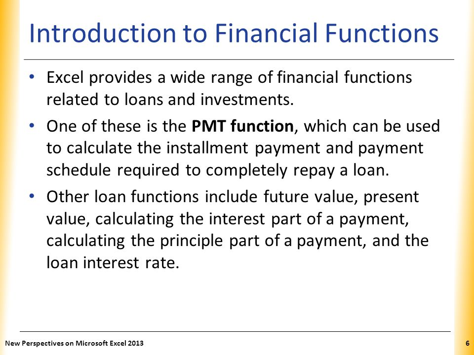 XP Introduction to Financial Functions Excel provides a wide range of financial functions related to loans and investments. One of these is the PMT fu