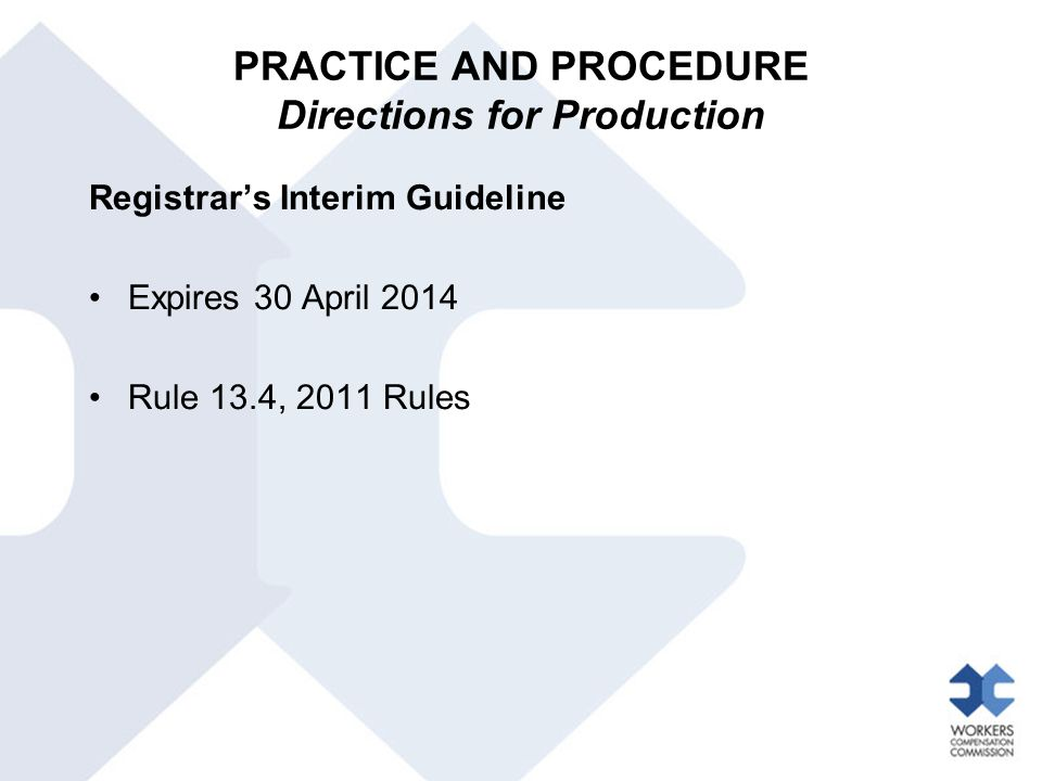 PRACTICE AND PROCEDURE Directions for Production Registrar's Interim Guideline Expires 30 April 2014 Rule 13.4, 2011 Rules