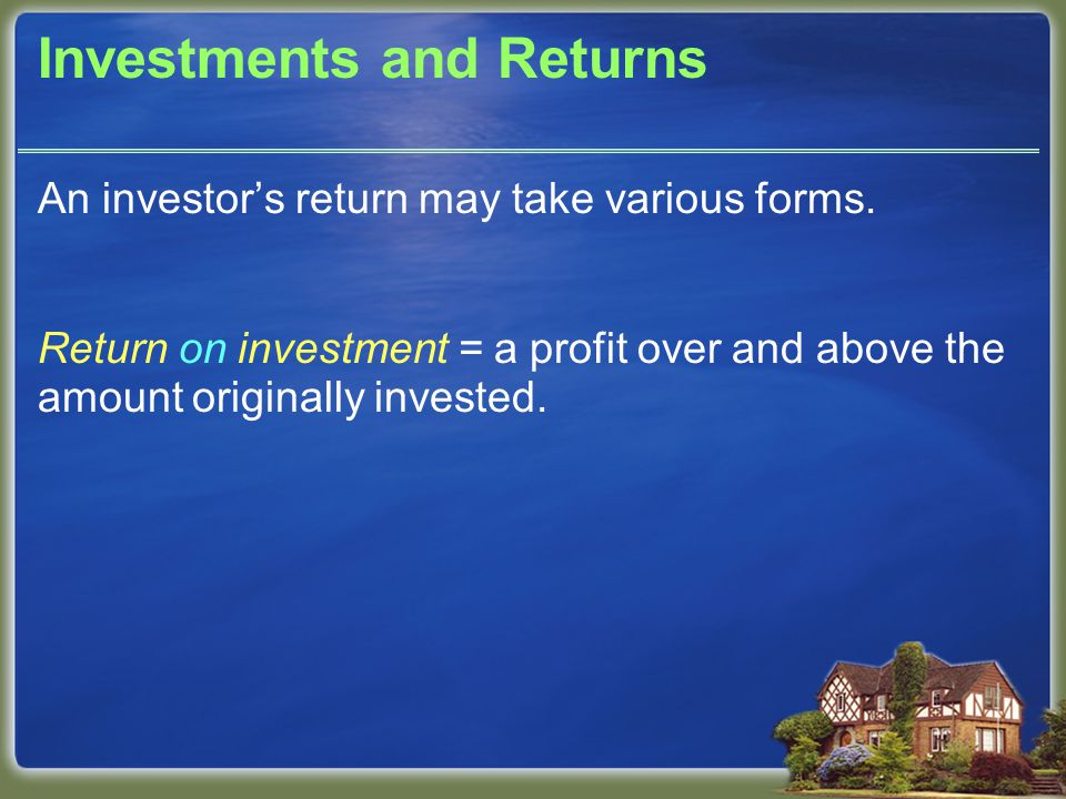 Investments and Returns An investor's return may take various forms.