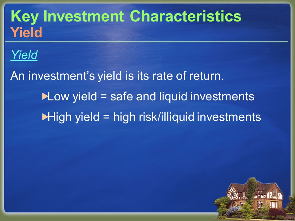Key Investment Characteristics Yield An investment's yield is its rate of return.