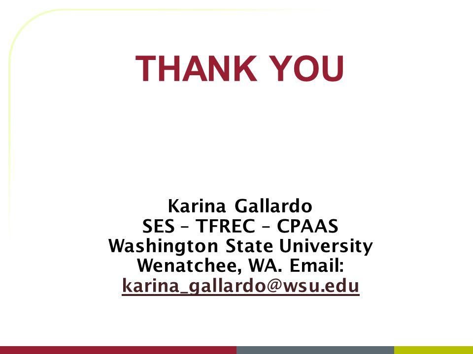 THANK YOU Karina Gallardo SES – TFREC – CPAAS Washington State University Wenatchee, WA. Email: karina_gallardo@wsu.edu karina_gallardo@wsu.edu