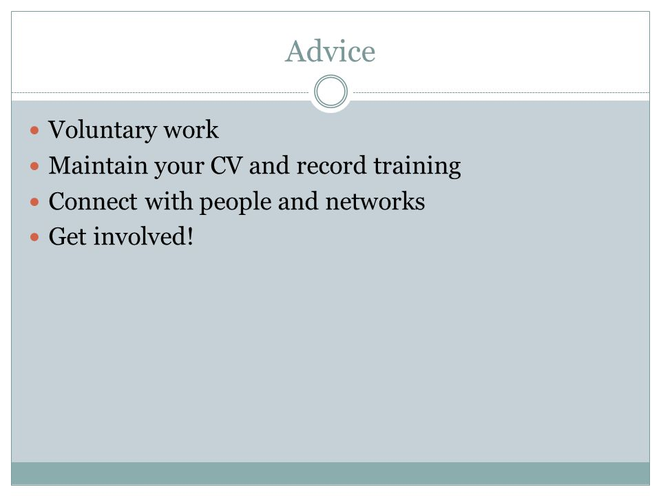 Advice Voluntary work Maintain your CV and record training Connect with people and networks Get involved!