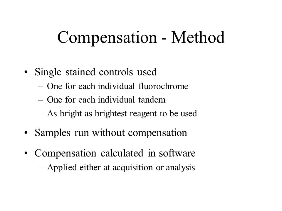 Compensation - Method Single stained controls used –One for each individual fluorochrome –One for each individual tandem –As bright as brightest reage