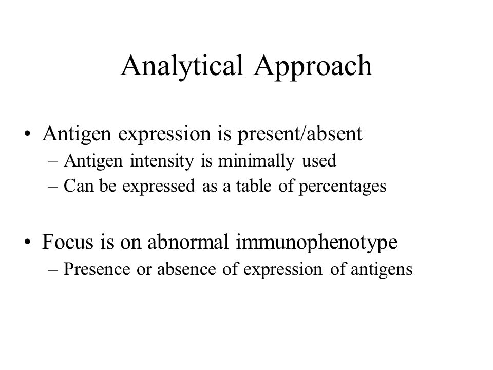 Analytical Approach Antigen expression is present/absent –Antigen intensity is minimally used –Can be expressed as a table of percentages Focus is on