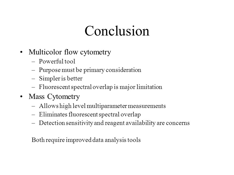 Conclusion Multicolor flow cytometry –Powerful tool –Purpose must be primary consideration –Simpler is better –Fluorescent spectral overlap is major l