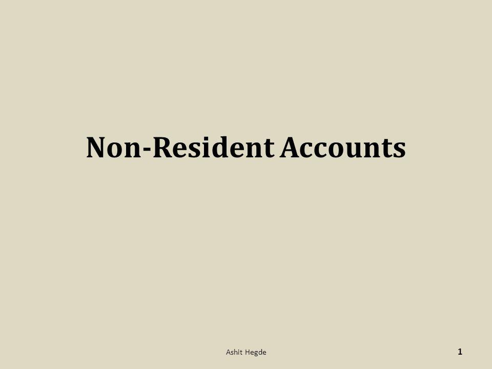 Non-Resident Accounts 1 Ashit Hegde