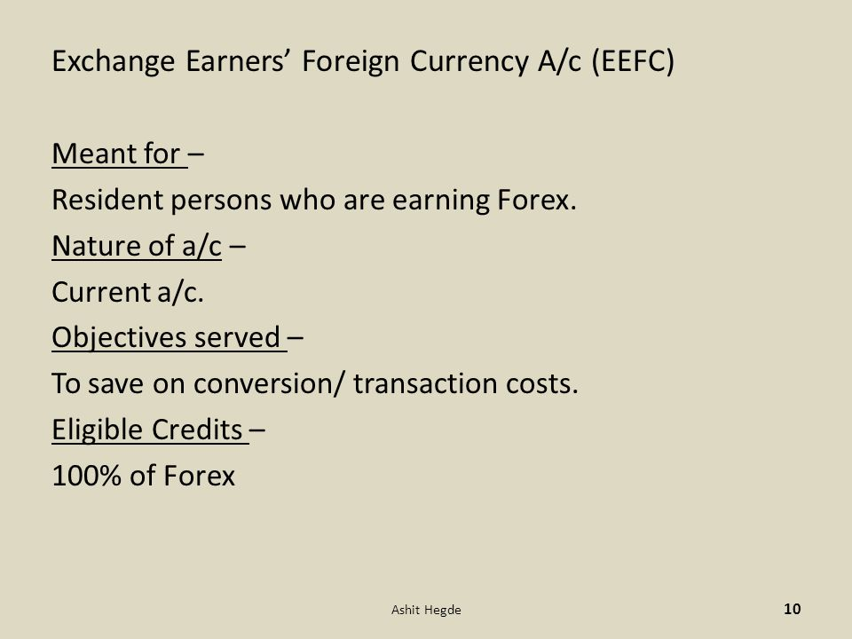 Exchange Earners' Foreign Currency A/c (EEFC) Meant for – Resident persons who are earning Forex.