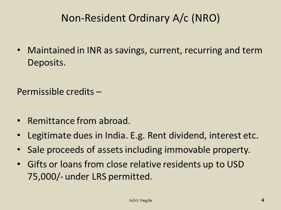 Non-Resident Ordinary A/c (NRO) Maintained in INR as savings, current, recurring and term Deposits.