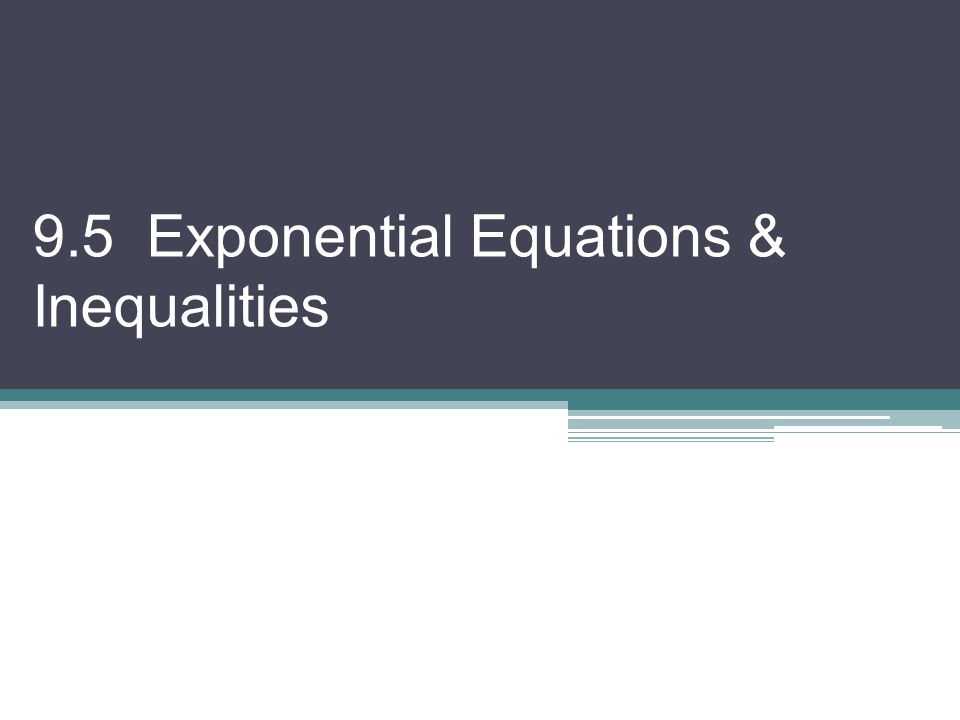 9.5 Exponential Equations & Inequalities