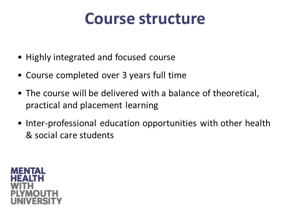 The new NMC Standards for Nursing Education - all years of the course have generic modules and shared learning Unlike previous courses - degree has a field-related focus from the outset to allow learning to be applied specifically to mental health The BSc (Hons) Nursing degree ensures that students will have the skills to react and respond appropriately to the needs of all people in accordance with NMC requirements Course structure