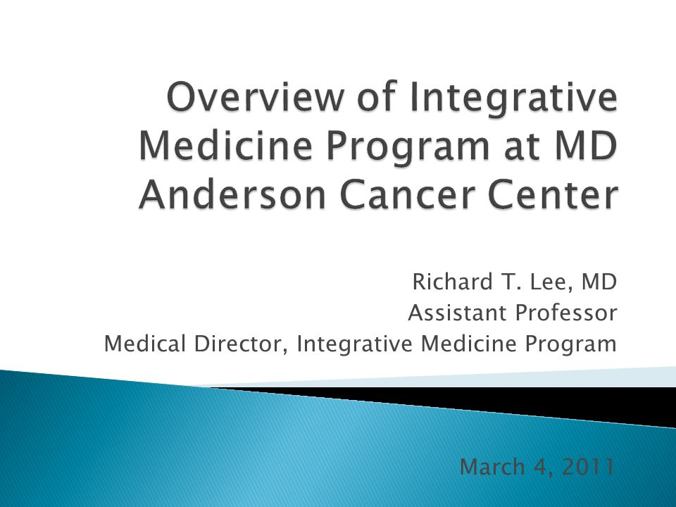 Richard T. Lee, MD Assistant Professor Medical Director, Integrative Medicine Program March 4, 2011