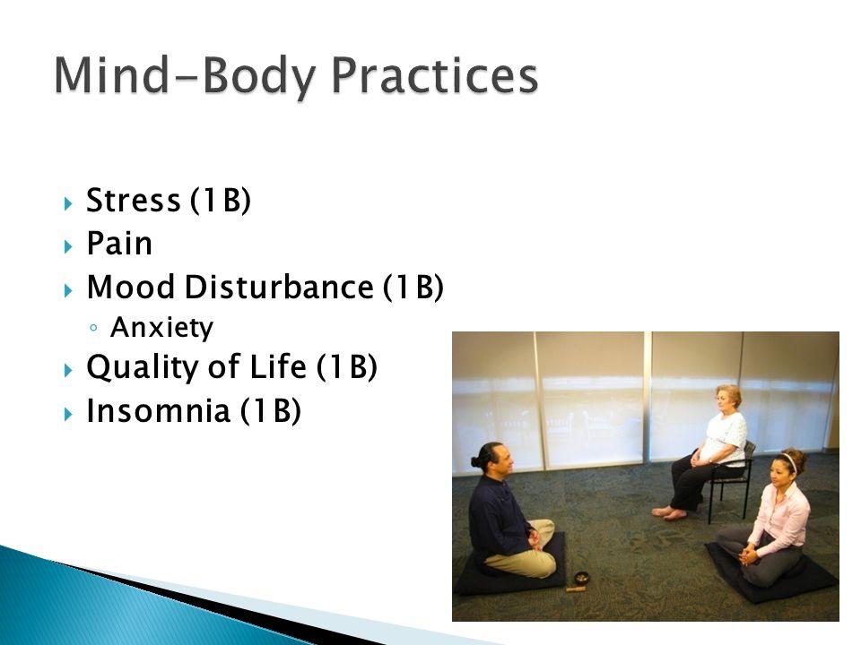  Stress (1B)  Pain  Mood Disturbance (1B) ◦ Anxiety  Quality of Life (1B)  Insomnia (1B)