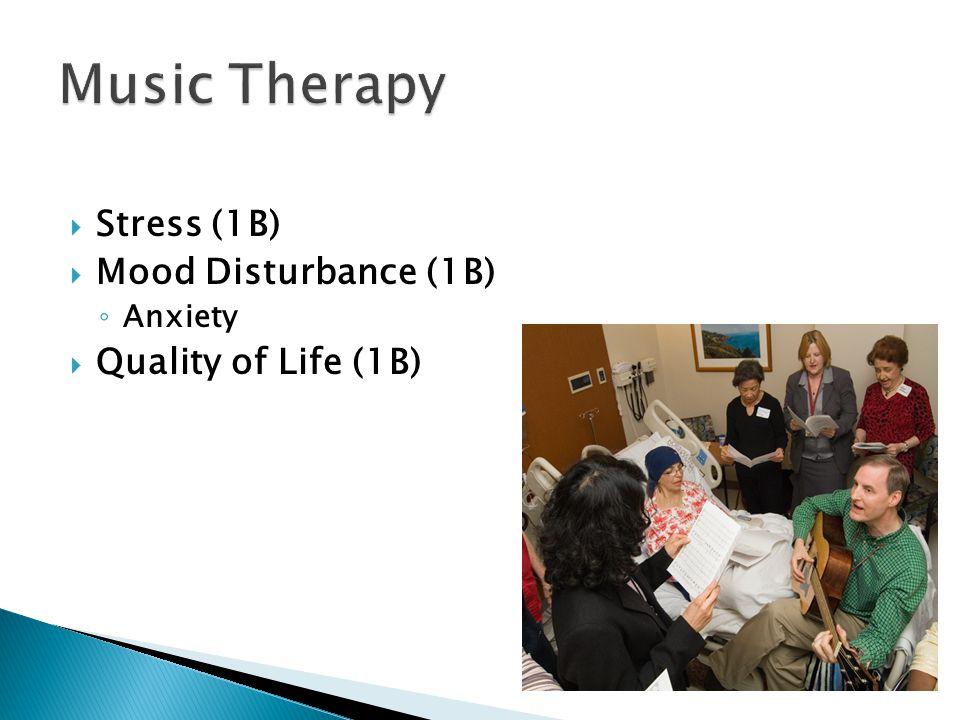  Stress (1B)  Mood Disturbance (1B) ◦ Anxiety  Quality of Life (1B)