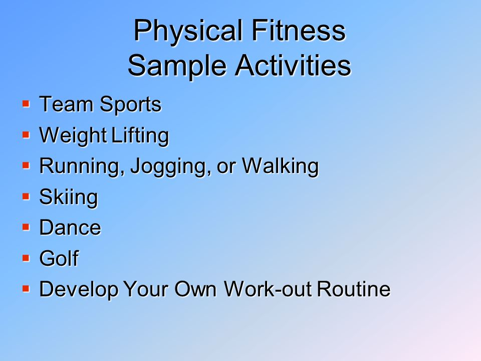 Physical Fitness Guidelines  Up to two Different Goals  Goals cannot be Competitive  Goals should be Specific and Measurable  Include Current Fitness Level  Remember, Fitness Activities do not have to be Strenuous in Order to be Challenging