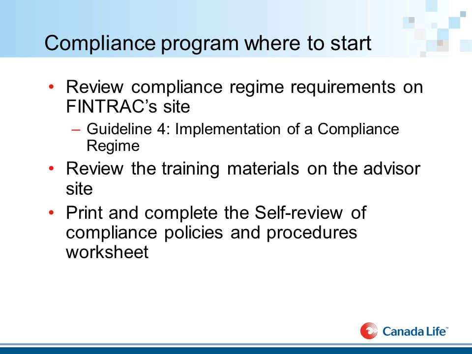 Self-review of compliance policies and procedures worksheet – RepNet : Advisor Support > Compliance > Money laundering & terrorist reporting To help ensure your business is compliant with policies and procedures required under the Proceeds of Crime (Money Laundering) & Terrorist Financing Act, you should periodically review your business practices.