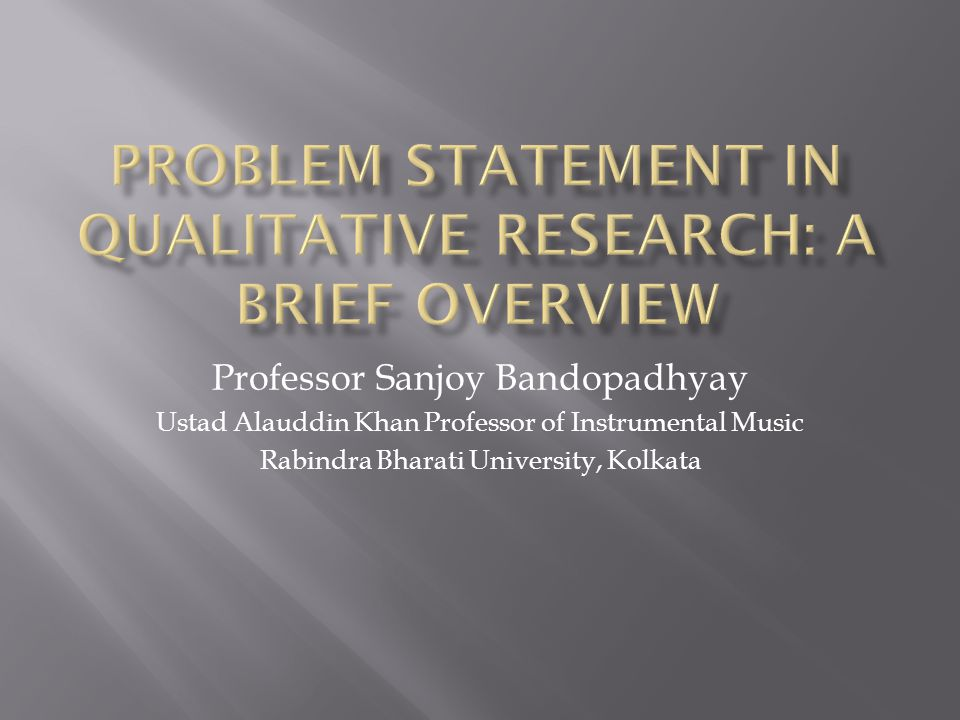  Problem formulation in qualitative research begins with selecting a general topic and methodology (ethnographic research or an analysis of historical documents).