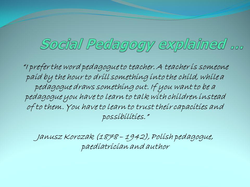 What is Social Pedagogy.Basis: Humanistic value base, e.g.
