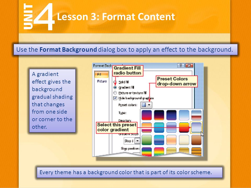 Use the Format Background dialog box to apply an effect to the background. Lesson 3: Format Content A gradient effect gives the background gradual sha