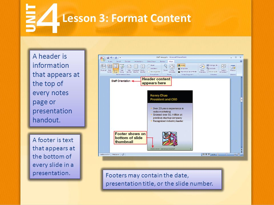 A footer is text that appears at the bottom of every slide in a presentation. Lesson 3: Format Content Footers may contain the date, presentation titl