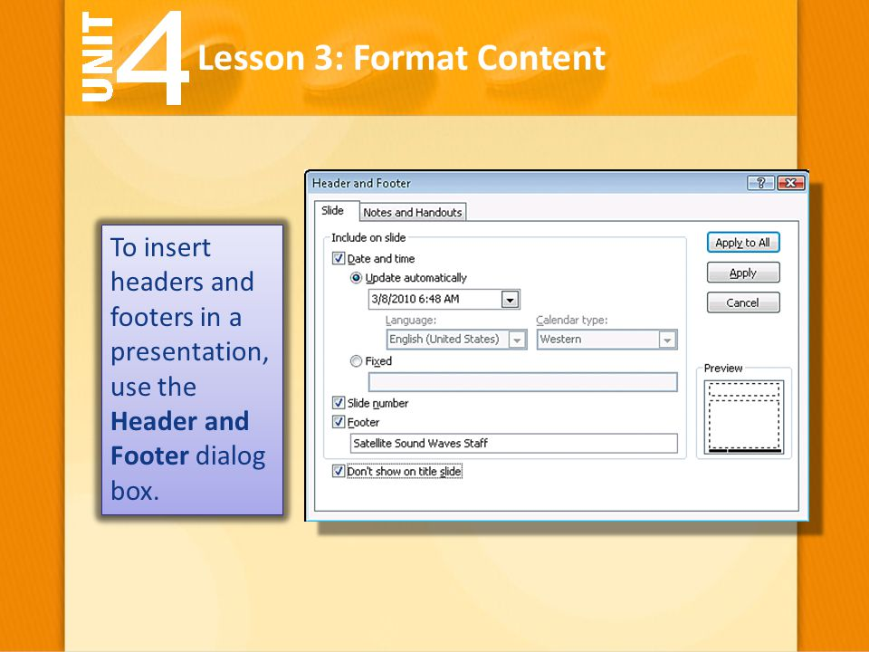 To insert headers and footers in a presentation, use the Header and Footer dialog box. Lesson 3: Format Content