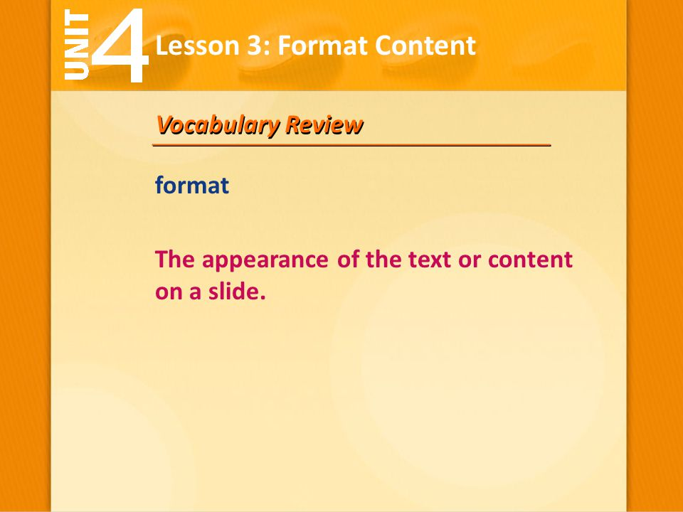 Vocabulary Review The appearance of the text or content on a slide. format Lesson 3: Format Content