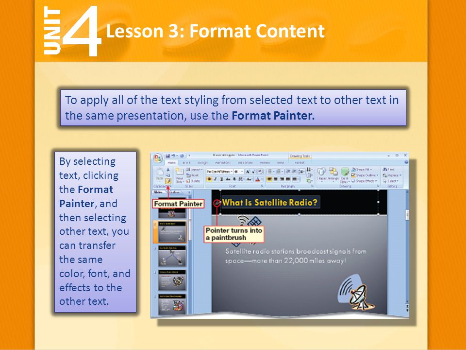 To apply all of the text styling from selected text to other text in the same presentation, use the Format Painter. Lesson 3: Format Content By select