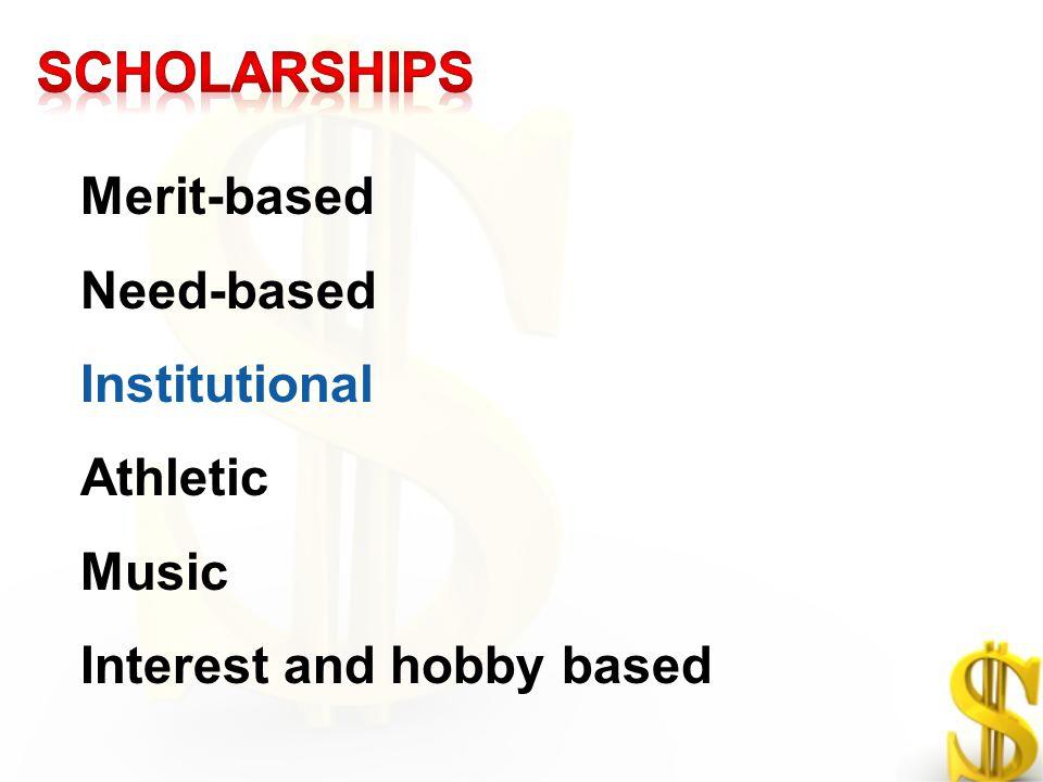 Merit-based Need-based Institutional Athletic Music Interest and hobby based