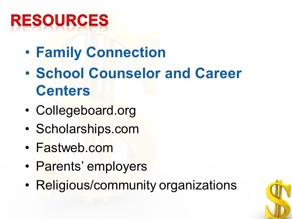 Family Connection School Counselor and Career Centers Collegeboard.org Scholarships.com Fastweb.com Parents' employers Religious/community organizatio